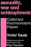 img - for Sexuality, War, and Schizophrenia: Collected Psychoanalytic Papers (History of Ideas (Transaction Publisher)) book / textbook / text book