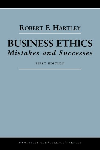 Business Ethics: Mistakes and Successes, Hartley, Robert F.