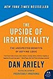 The Upside of Irrationality: The Unexpected Benefits of Defying Logic [Paperback]