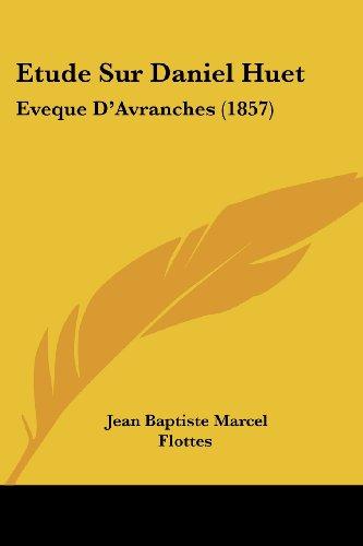 Etude Sur Daniel Huet: Eveque D'Avranches (1857)