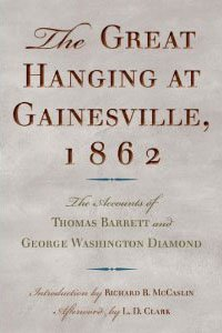 The Great Hanging at Gainesville, 1862: The Accounts of Thomas Barrett and George Washington Diamond-Hardcover