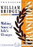 Transitions: Making Sense of Life's Changes (Positive Paperbacks) (1857881249) by Bridges, William