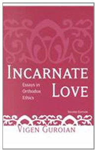 Incarnate Love: Essays in Orthodox Ethics, Second Edition
