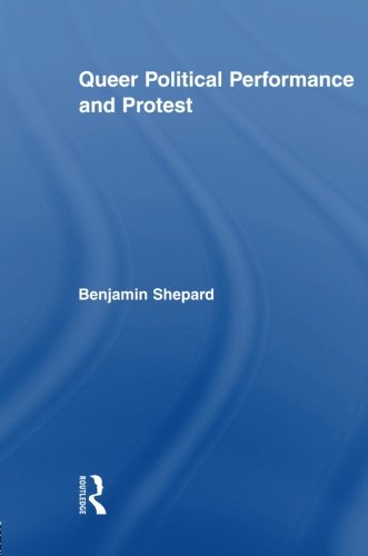 Queer Political Performance and Protest (Routledge Advances in Sociology 41 41)