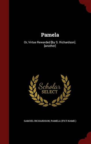 Pamela: Or, Virtue Rewarded [by S. Richardson]. [another]
