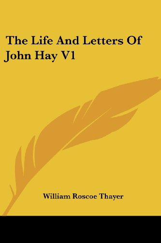 The Life and Letters of John Hay V1