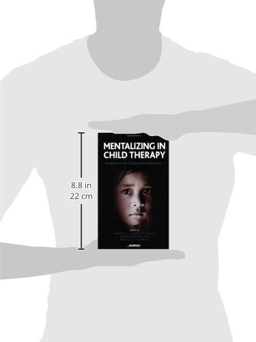 Mentalizing in Child Therapy: Guidelines for Clinical Practitioners (The Developments in Psychoanalysis Series)