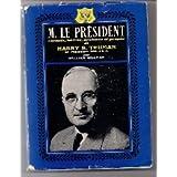 Harry S. Truman (32ème Président des Etats-Unis d'Amérique). M. le Président ('Mr President'). Carnets, lettres...