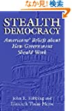Stealth Democracy: Americans' Beliefs About How Government Should Work (Cambridge Studies in Public Opinion and Political...