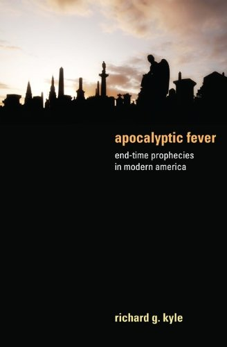 Richard G. Kyle - Apocalyptic Fever: End-Time Prophecies in Modern America (English Edition)