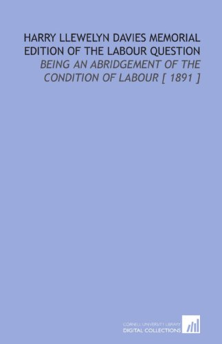Harry Llewelyn Davies Memorial Edition of the Labour Question: Being an Abridgement of the Condition of Labour [ 1891 ]