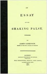 an essay on the shaking palsy by james parkinson 1817 An essay on the shaking palsy, by dr james parkinson, which spans 66 pages, was published by sherwood, neely and jones of london, and printed by whittingham and.