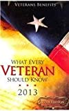 What Every Veteran Should Know 2013: Veterans Benefits