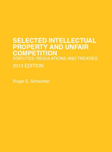 Selected Intellectual Property and Unfair Competition, Statutes, Regulations and Treaties, 2013 (Selected Statutes)
