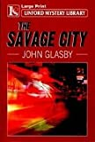 The Savage City (Linford Mystery Library)