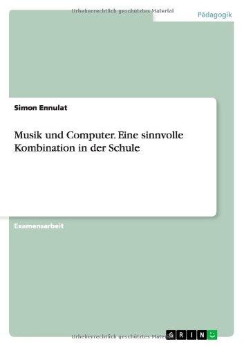 Musik Und Computer. Eine Sinnvolle Kombination in Der Schule (German Edition)