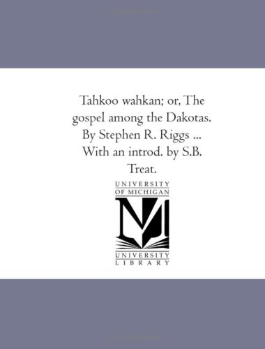 Tahkoo Wahkan; Or, The Gospel Among The Dakotas. By Stephen R. Riggs ... With An Introd. By S.B. Treat. front-32625