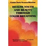 Health, Youth, and Beauty Through Color Breathing (0890871132) by Clark, Linda