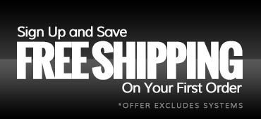 Sign Up and Save. Receive Free Shipping on your first order! Excludes Systems.