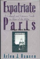 Expatriate Paris: A Cultural and Literary Guide to Paris of the 1920's