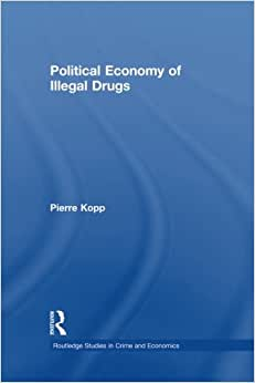 Political Economy Of Illegal Drugs (Routledge Studies In Crime And Economics)