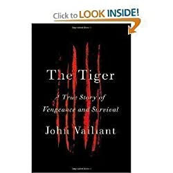 John Vaillant'sThe Tiger: A True Story of Vengeance and Survival