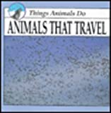 Animals That Travel (Things Animals Do) (1559161108) by Carter, Kyle