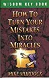 How To Turn Your Mistakes Into Miracles (1563940418) by Mike Murdock