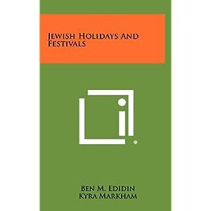 Jewish Holidays and Festivals Ben M. Edidin and Kyra Markham