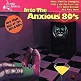 Into the Anxious 80's: New Wave Hits of the 70's and 80's