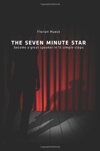 The Seven Minute Star: Become a great speaker in 15 simple steps