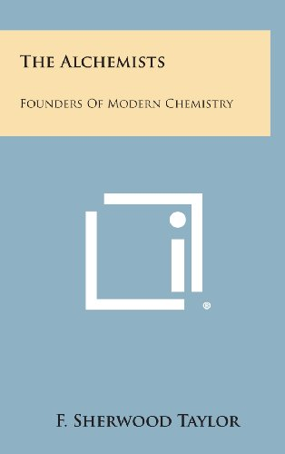 The Alchemists: Founders of Modern Chemistry