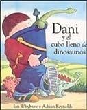 Dani y El Cubo Lleno de Dinosaurios (Dani Y Los Dinosaurios/Dani and the Dinosaurs) (Spanish Edition)