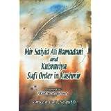 Mir Saiyid Ali Hamadani and Kubraviya Sufi Order in Kashmir
