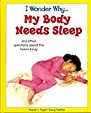 img - for I Wonder Why... My Body Needs Sleep: And other questions about the human body book / textbook / text book