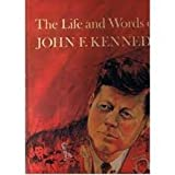 The life and words of John F. Kennedy,
