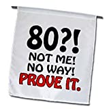 EvaDane - Funny Quotes - 80 not me no way prove it. Happy 80th Birthday. - Flags - 12 x 18 inch Garden Flag