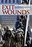 Exit Wounds a Survival Guide To Pain Management for Returning Veterans & Their Families
