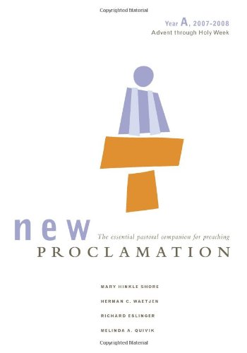 New Proclamation Year A, 2007-2008 Advent Through Holy Week (New Proclamation: Interpreting the Lessons of the Church Ye