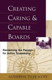 Creating Carings & Capable Boards: Reclaiming the Passion for Active Trusteeship