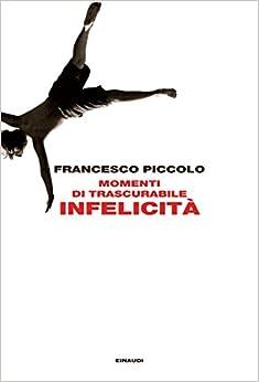 Francesco Piccolo - Momenti di trascurabile infelicità (2015)
