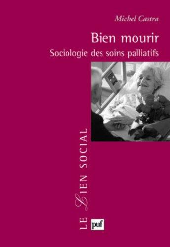 Bien mourir : sociologie des soins palliatifs / Michel Castra.- Paris : Presses universitaires de France , 2003
