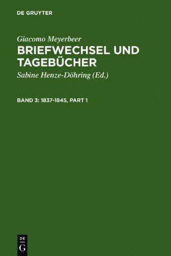 Meyerbeer, Giacomo; Henze-Döhring, Sabine: Briefwechsel und Tagebücher: Briefwechsel und Tagebücher, 5 Bde., Bd.3, 1837-1845: Band 3