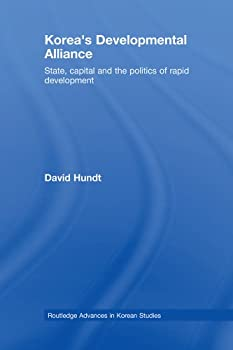korea's developmental alliance: state. capital and the politics of rapid development (routledge advances in korean studies) - david hundt