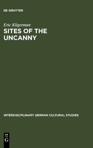 Sites of the Uncanny: Paul Celan, Specularity and the Visual Arts (Interdisciplinary German Cultural Studies 3)