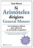 Si Aristoteles Dirigiera La General Motors (Practicos) (Spanish Edition) (8408059467) by Morris, Tom