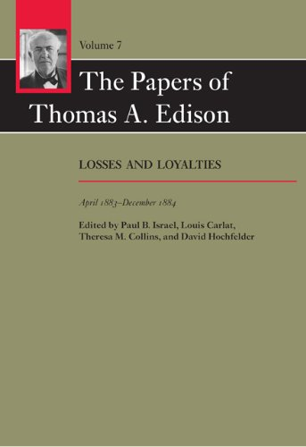 The Papers of Thomas A. Edison: Losses and Loyalties, April 1883-December 1884 (Volume 7)