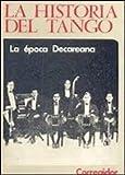 img - for Historia Del Tango La N  7 - La Epoca Decareana book / textbook / text book