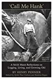img - for Call Me Hank: A St :l  Man's Reflections on Logging, Living, and Growing Old book / textbook / text book