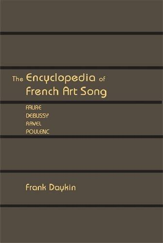 The Encyclopedia of French Art Song: Faure, Debussy, Ravel, Poulenc (Vox Musicae: the Voice, Vocal Pedagogy, and Song)